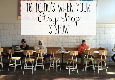 10 to dos when your Etsy shop is slow